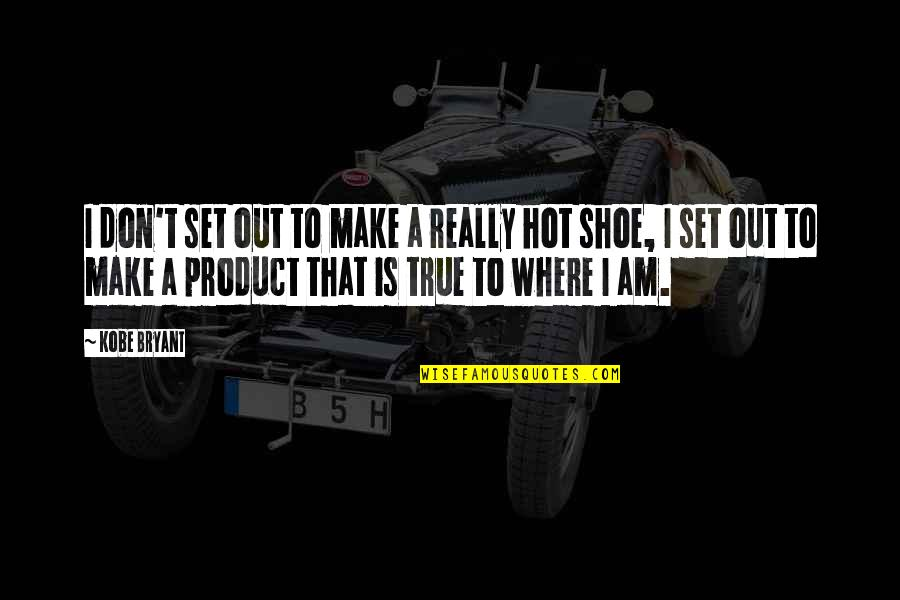 Product Quotes By Kobe Bryant: I don't set out to make a really