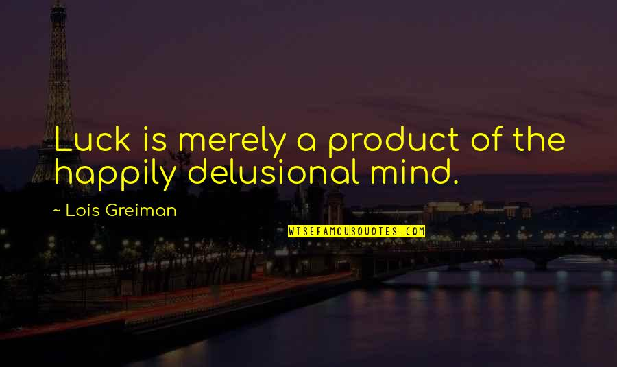 Product Quotes By Lois Greiman: Luck is merely a product of the happily