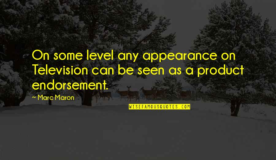 Product Quotes By Marc Maron: On some level any appearance on Television can