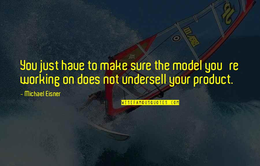 Product Quotes By Michael Eisner: You just have to make sure the model