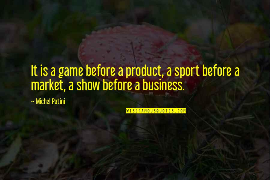 Product Quotes By Michel Patini: It is a game before a product, a