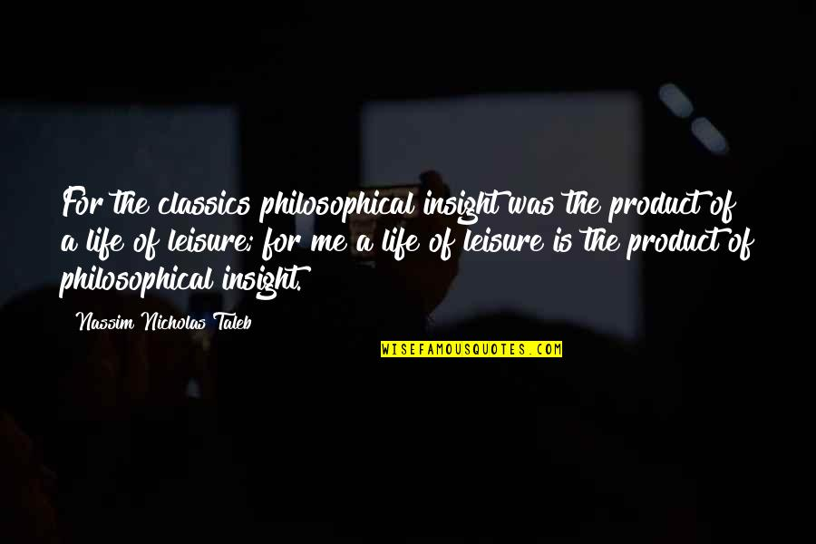 Product Quotes By Nassim Nicholas Taleb: For the classics philosophical insight was the product