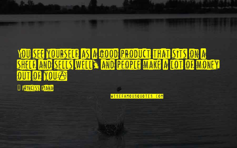 Product Quotes By Princess Diana: You see yourself as a good product that
