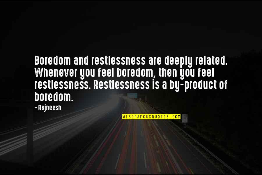 Product Quotes By Rajneesh: Boredom and restlessness are deeply related. Whenever you