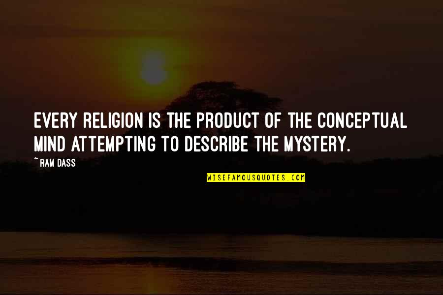 Product Quotes By Ram Dass: Every religion is the product of the conceptual
