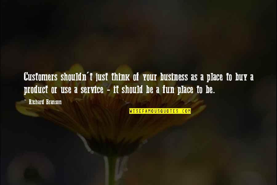 Product Quotes By Richard Branson: Customers shouldn't just think of your business as