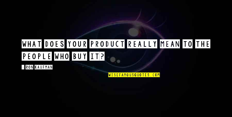 Product Quotes By Ron Kaufman: What does your product really mean to the