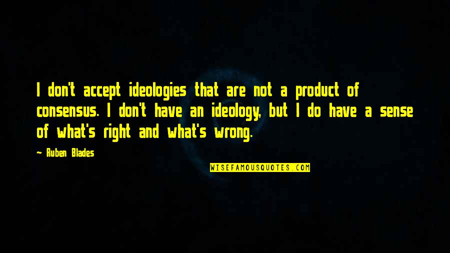 Product Quotes By Ruben Blades: I don't accept ideologies that are not a