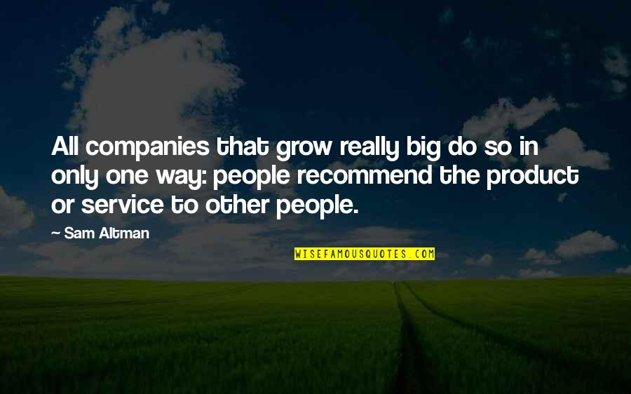 Product Quotes By Sam Altman: All companies that grow really big do so