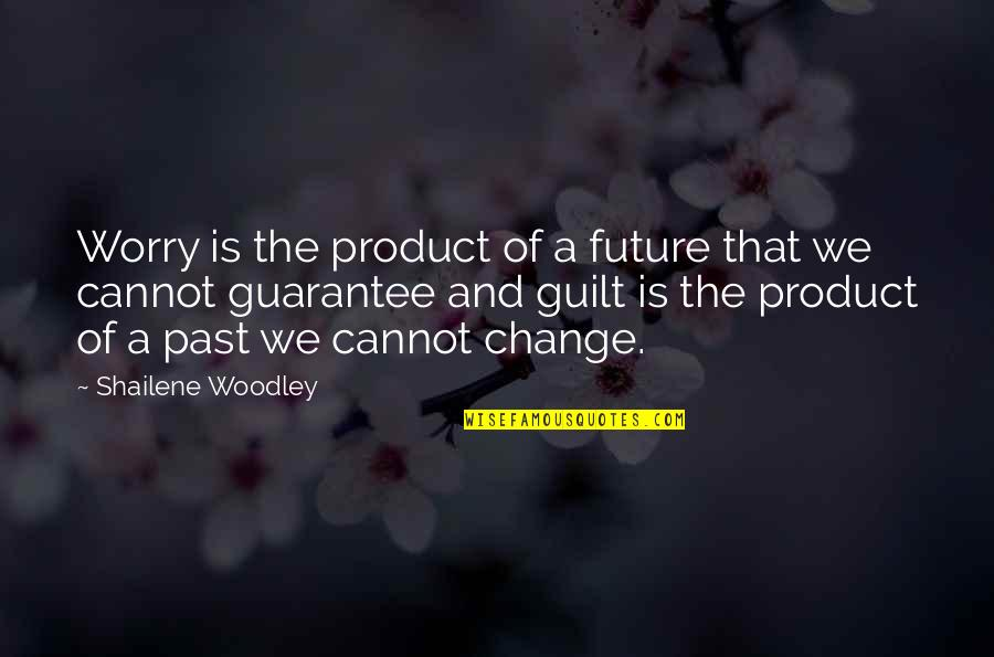 Product Quotes By Shailene Woodley: Worry is the product of a future that