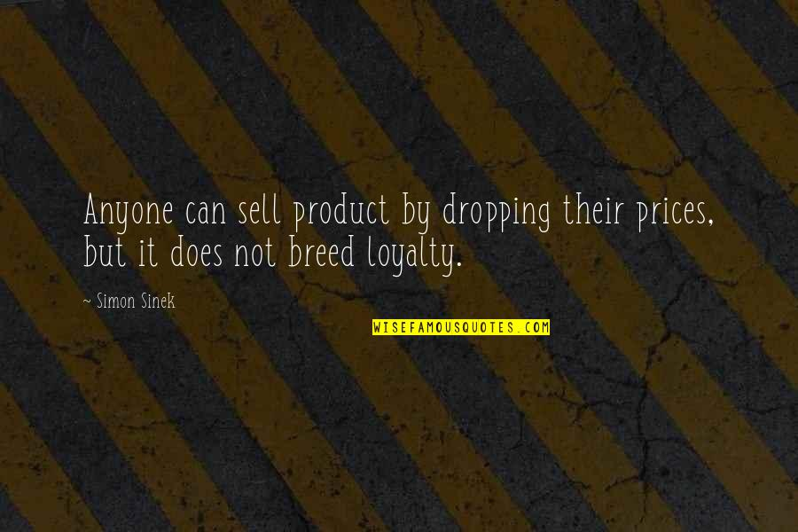 Product Quotes By Simon Sinek: Anyone can sell product by dropping their prices,