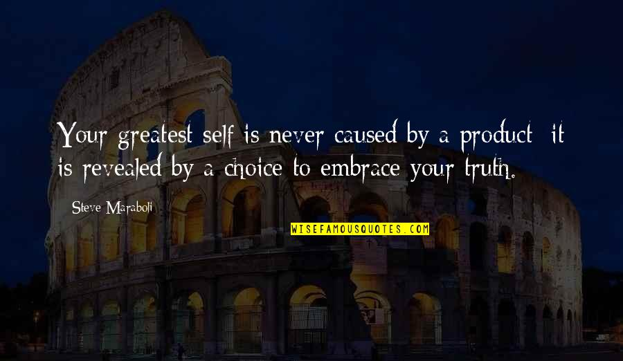 Product Quotes By Steve Maraboli: Your greatest self is never caused by a