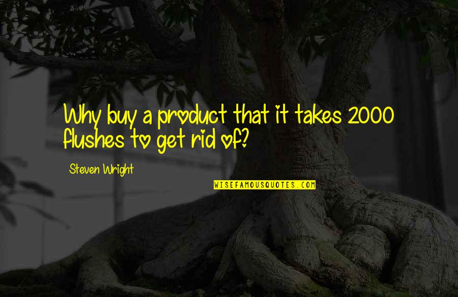 Product Quotes By Steven Wright: Why buy a product that it takes 2000