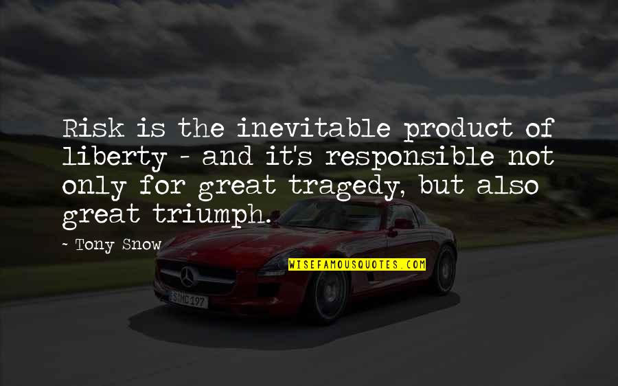 Product Quotes By Tony Snow: Risk is the inevitable product of liberty -