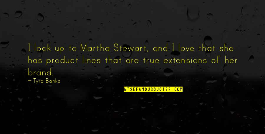 Product Quotes By Tyra Banks: I look up to Martha Stewart, and I