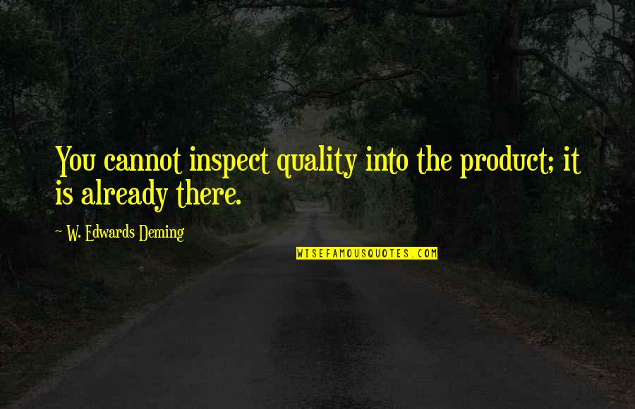 Product Quotes By W. Edwards Deming: You cannot inspect quality into the product; it