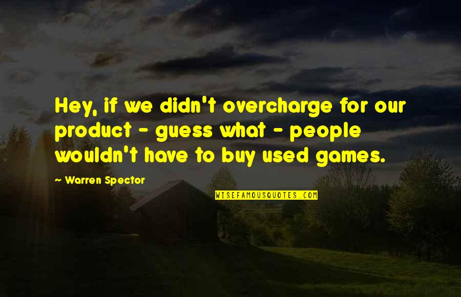 Product Quotes By Warren Spector: Hey, if we didn't overcharge for our product