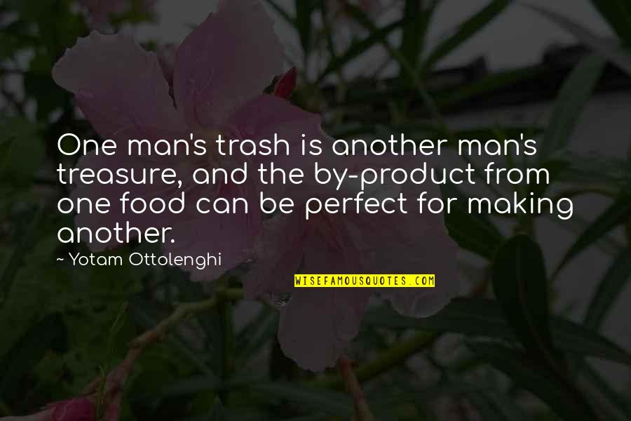 Product Quotes By Yotam Ottolenghi: One man's trash is another man's treasure, and