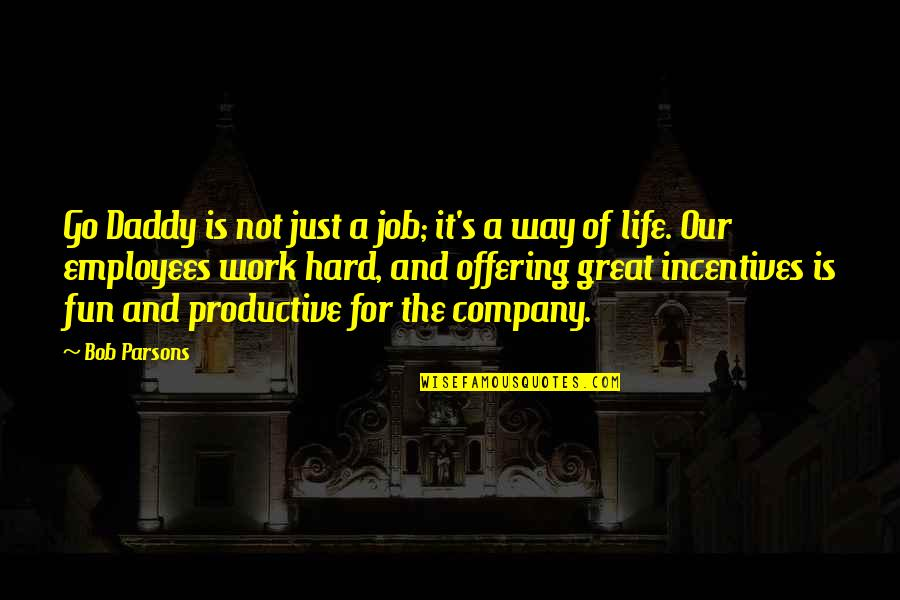 Productive Employees Quotes By Bob Parsons: Go Daddy is not just a job; it's