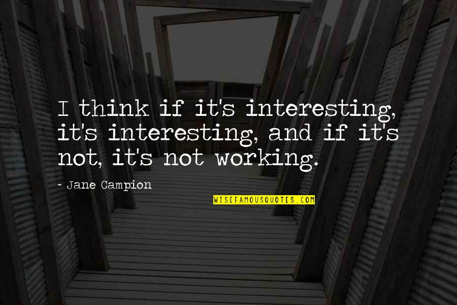 Productive Employees Quotes By Jane Campion: I think if it's interesting, it's interesting, and