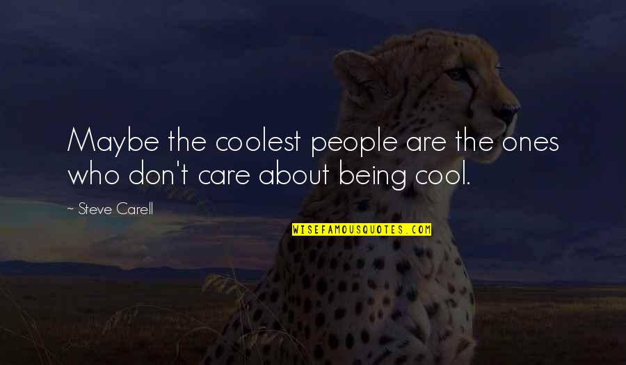 Productive Employees Quotes By Steve Carell: Maybe the coolest people are the ones who