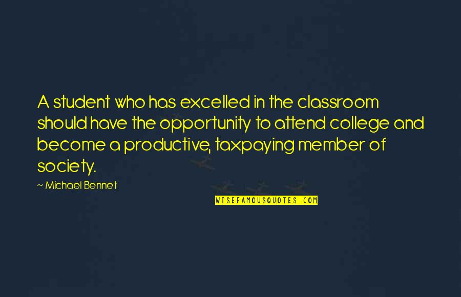 Productive Member Of Society Quotes By Michael Bennet: A student who has excelled in the classroom