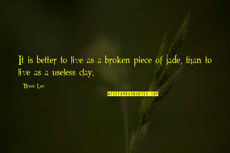 Producto Quotes By Bruce Lee: It is better to live as a broken