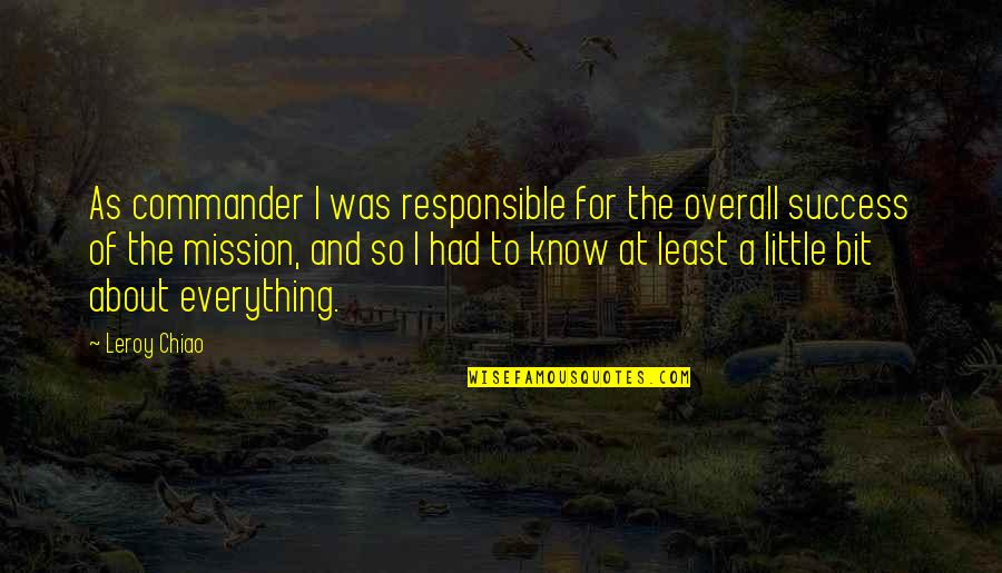 Producto Quotes By Leroy Chiao: As commander I was responsible for the overall
