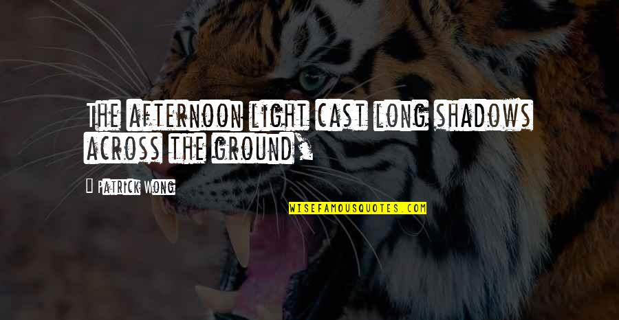 Producto Quotes By Patrick Wong: The afternoon light cast long shadows across the