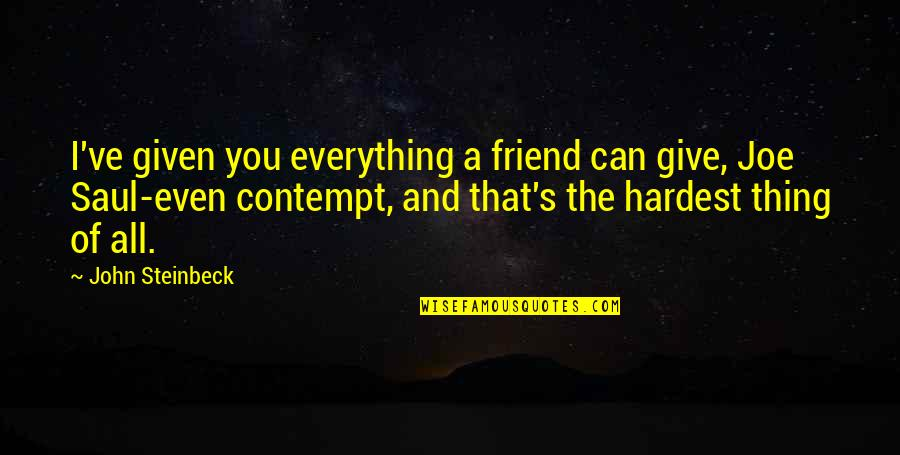 Profemale Quotes By John Steinbeck: I've given you everything a friend can give,
