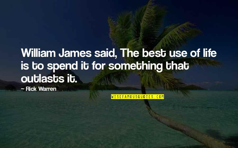 Profemale Quotes By Rick Warren: William James said, The best use of life