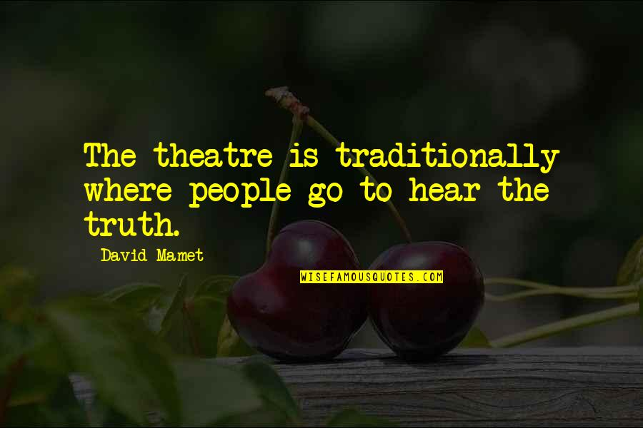 Professional Farewell Quotes By David Mamet: The theatre is traditionally where people go to