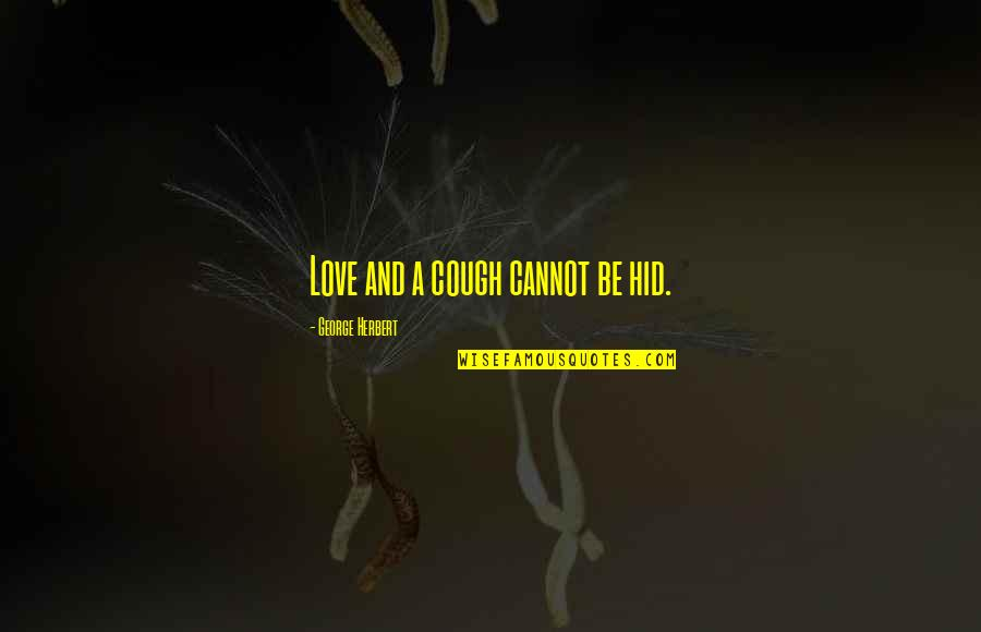 Professional Farewell Quotes By George Herbert: Love and a cough cannot be hid.
