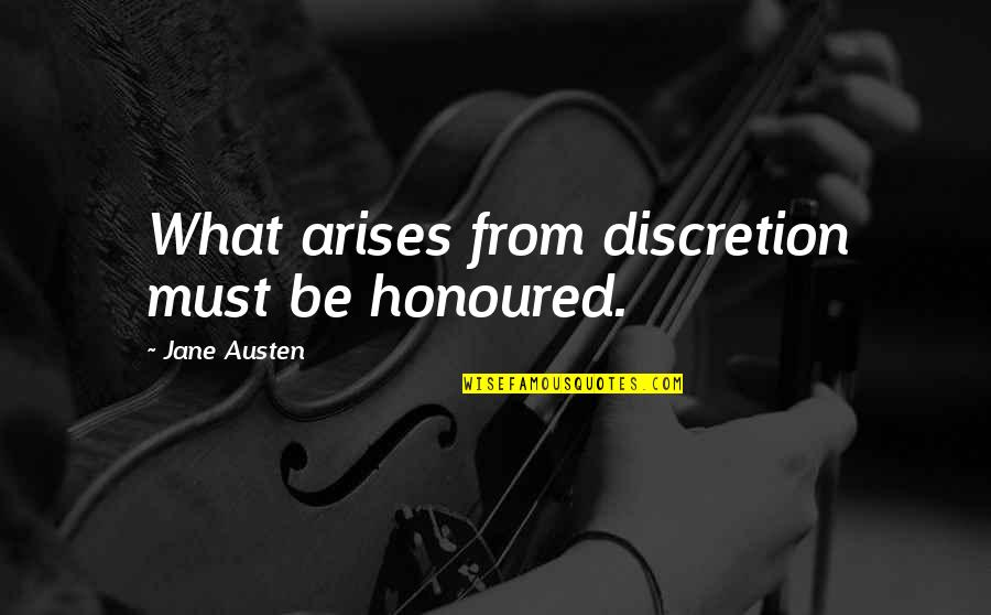 Professional Farewell Quotes By Jane Austen: What arises from discretion must be honoured.