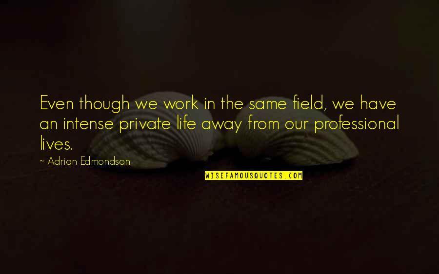 Professional Life Quotes By Adrian Edmondson: Even though we work in the same field,