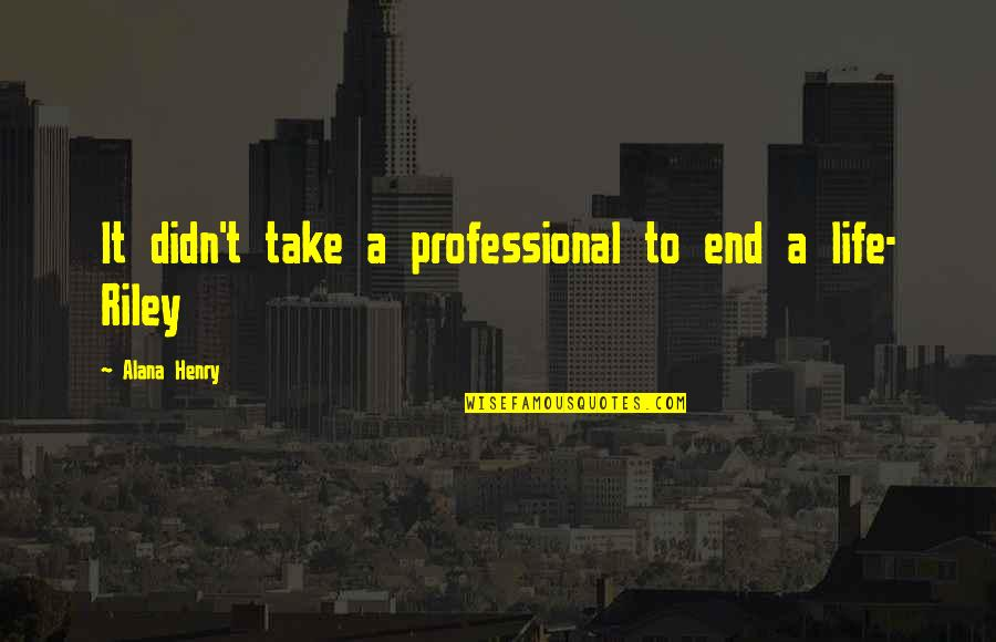 Professional Life Quotes By Alana Henry: It didn't take a professional to end a