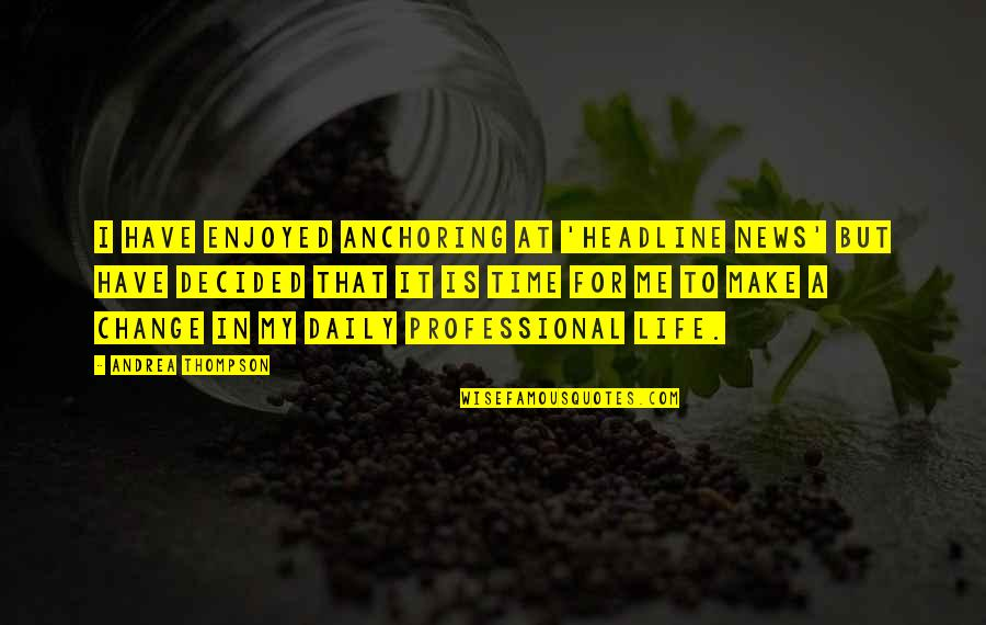 Professional Life Quotes By Andrea Thompson: I have enjoyed anchoring at 'Headline News' but