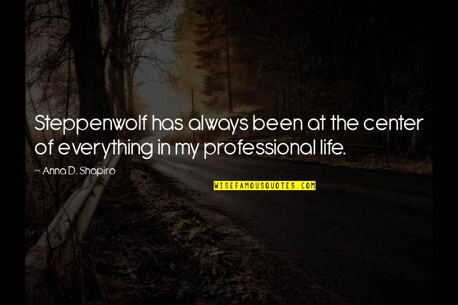 Professional Life Quotes By Anna D. Shapiro: Steppenwolf has always been at the center of