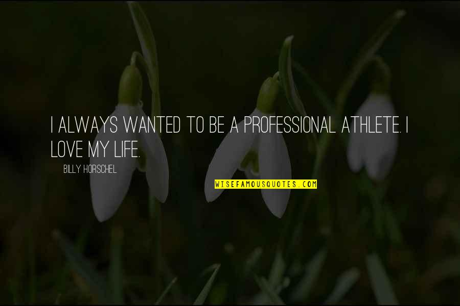 Professional Life Quotes By Billy Horschel: I always wanted to be a professional athlete.