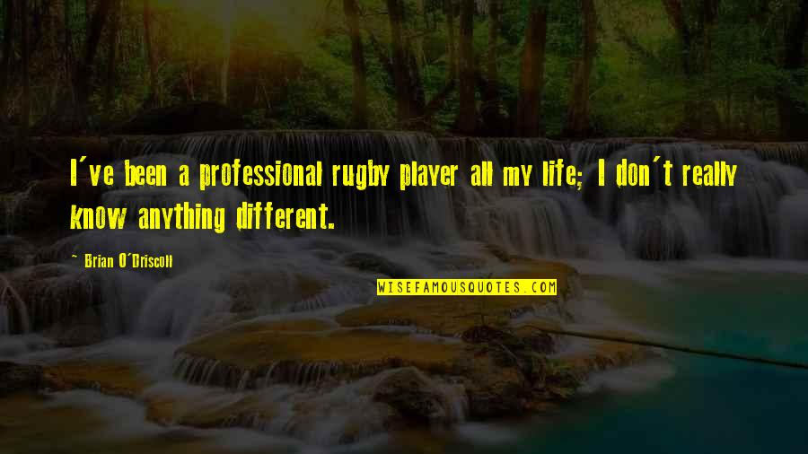 Professional Life Quotes By Brian O'Driscoll: I've been a professional rugby player all my
