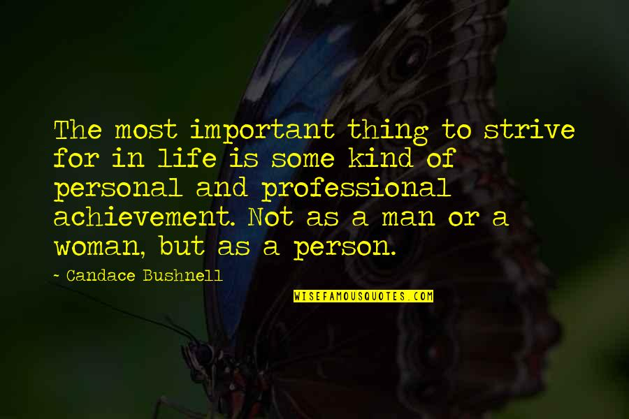 Professional Life Quotes By Candace Bushnell: The most important thing to strive for in