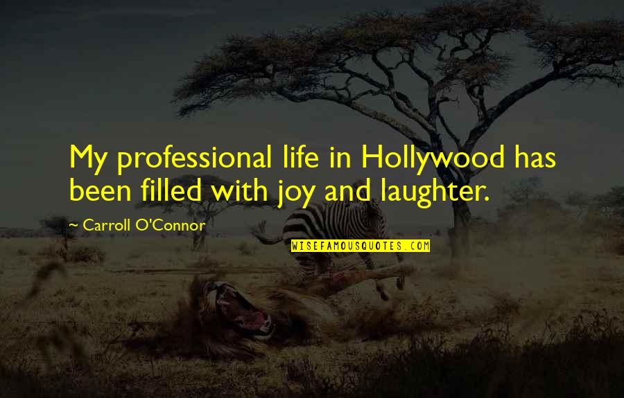 Professional Life Quotes By Carroll O'Connor: My professional life in Hollywood has been filled