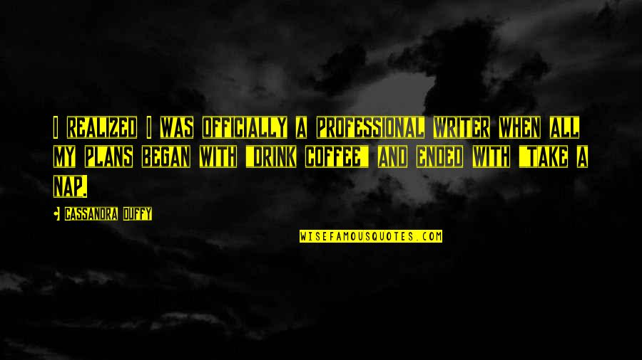 Professional Life Quotes By Cassandra Duffy: I realized I was officially a professional writer