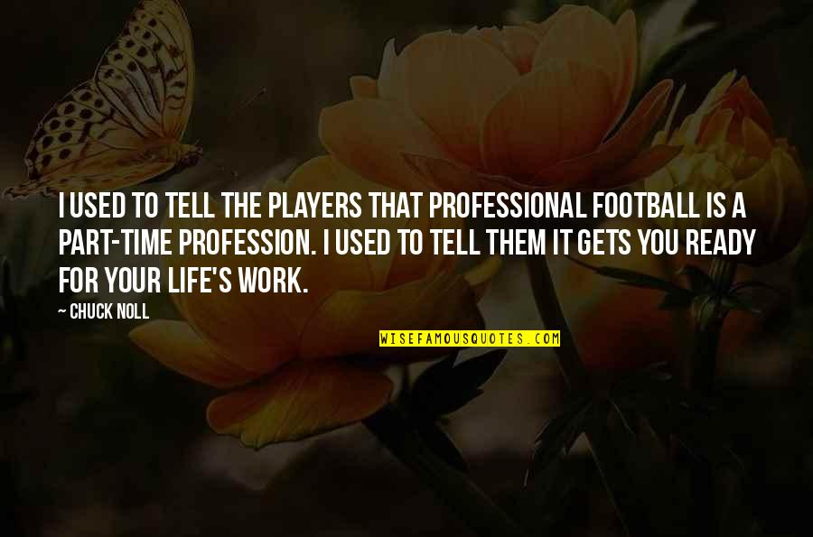 Professional Life Quotes By Chuck Noll: I used to tell the players that professional