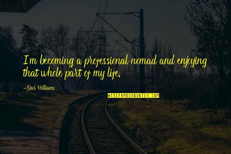 Professional Life Quotes By Dar Williams: I'm becoming a professional nomad and enjoying that