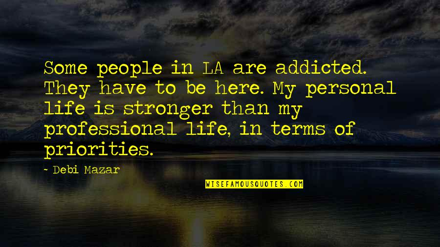Professional Life Quotes By Debi Mazar: Some people in LA are addicted. They have