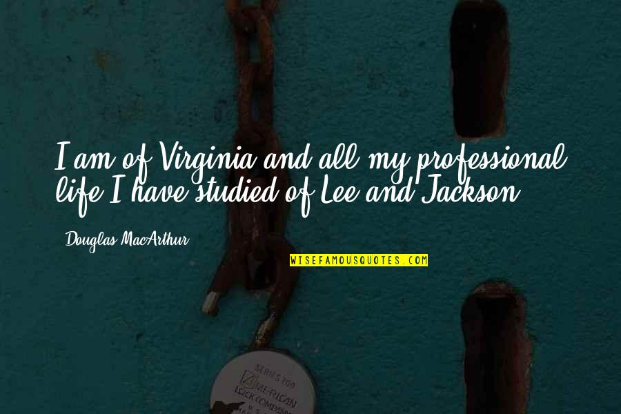Professional Life Quotes By Douglas MacArthur: I am of Virginia and all my professional