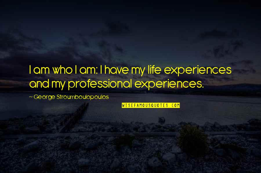 Professional Life Quotes By George Stroumboulopoulos: I am who I am: I have my