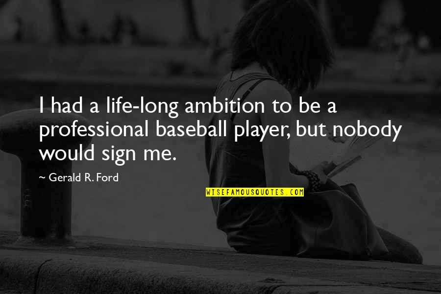 Professional Life Quotes By Gerald R. Ford: I had a life-long ambition to be a