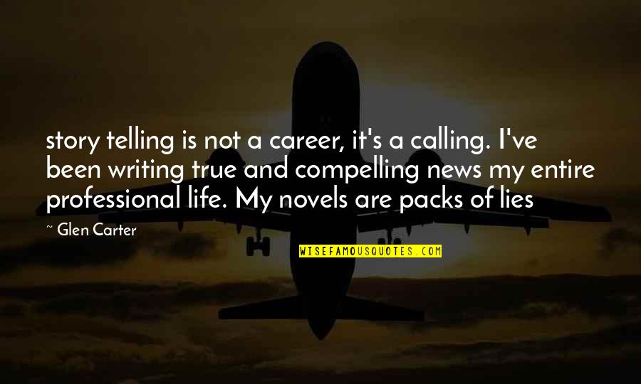 Professional Life Quotes By Glen Carter: story telling is not a career, it's a
